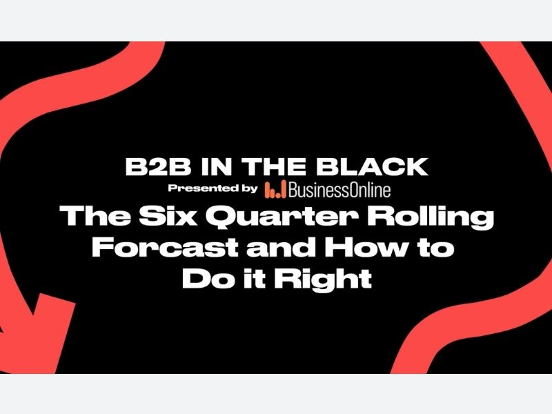 What Good Looks Like In A Post-COVID World: The Six Quarter Rolling Forecast and How To Do It Right